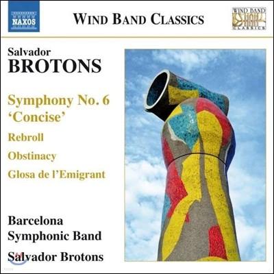 Barcelona Symphonic Band 브로톤스: 교향곡 6번 '콘사이즈', 부활, 고집, 이민자의 발라드 (Salvador Brotons: Music for Wind Band)