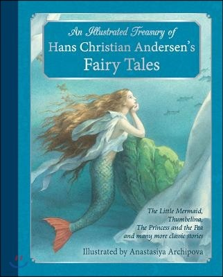 An Illustrated Treasury of Hans Christian Andersen's Fairy Tales: The Little Mermaid, Thumbelina, the Princess and the Pea and Many More Classic Stori