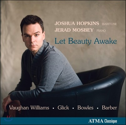 Joshua Hopkins 본 윌리엄스 / 글릭 / 바버: 가곡집 (Let Beauty Awake - Vaughan Williams / Glick / Barber: Songs)