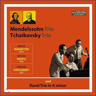 Arthur Rubinstein / Jascha Heifetz / Gregor Piatigorsky 제2기 백만불 트리오 [루빈스타인,하이페츠,피아티고르스키] 멘델스존/차이코프스키/라벨: 피아노 삼중주 (Mendelssohn/Tchaikovsky/Ravel: Piano Trio)