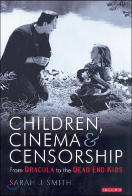 Children, Cinema and Censorship: From Dracula to the Dead End Kids