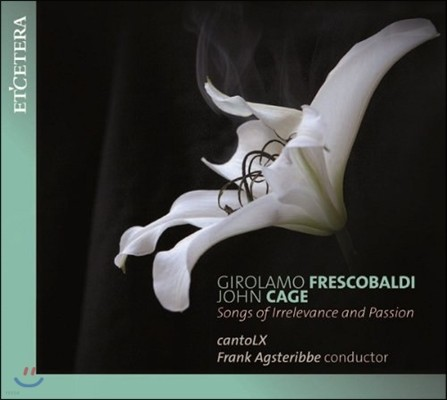 Frank Agsteribbe 프레스코발디 / 존 케이지: 무관계한 열정의 노래 (Frescobaldi / John Cage: Songs of Irrelevance and Passion)