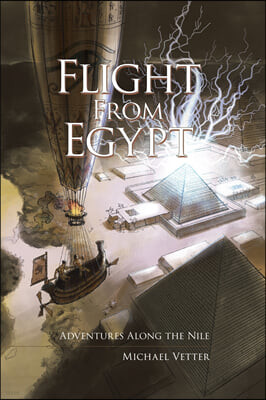 Flight from Egypt: Adventures Along the Nile