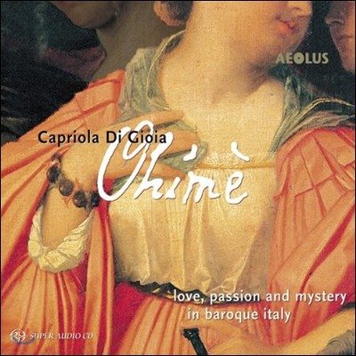 Capriola Di Gioia 아, 슬프구나 - '사랑, 열정, 신비' 이탈리아 바로크 사랑 노래 (Ohime - Love, Passion And Myster In Baroque Italy)