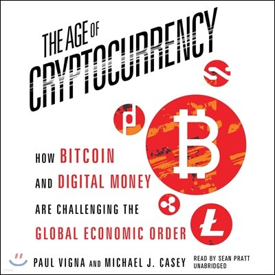 The Age Cryptocurrency: How Bitcoin and Digital Money Are Challenging the Global Economic Order