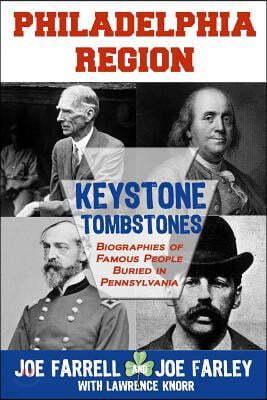 Keystone Tombstones Philadelphia Region: Biographies of Famous People Buried in Pennsylvania