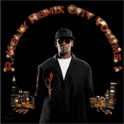 R.Kelly - Remix City Vol. 1