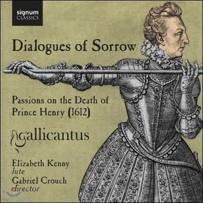 Gallicantus 슬픔의 대화 - 헨리 왕자의 죽음 추모 (Dialogues of Sorrow - Passions on the Death of Prince Henry)