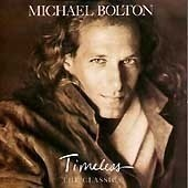 Michael Bolton / Timeless: The Classics