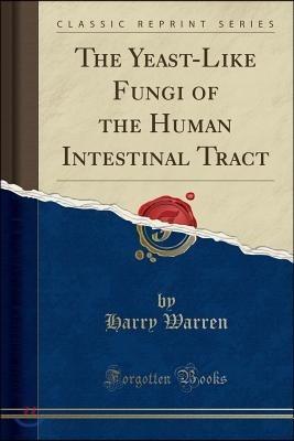 The Yeast-Like Fungi of the Human Intestinal Tract (Classic Reprint)