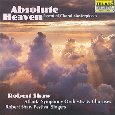 Robert Shaw 합창 명곡집 (Absolute Heaven - Essential Choral Masterpieces)