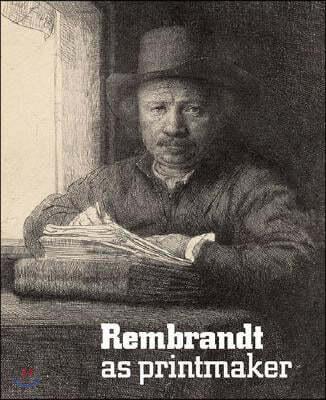 Rembrandt as Printmaker