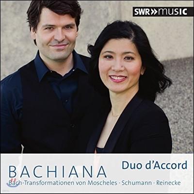 Duo d'Accord 모셸레스, 슈만, 라이네케의 바흐 편곡 작품들 (Bachiana - Bach trasncriptions by Moscheles, Schumann, Reinecke)
