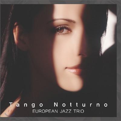 European Jazz Trio - Tango Notturno (밤의 탱고)