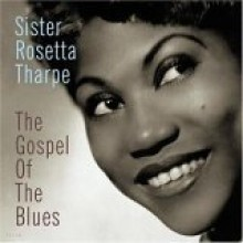 Sister Rosetta Tharpe - The Gospel Of Blues