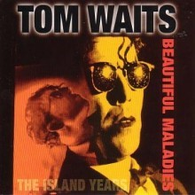 Tom Waits - Beautiful Maladies: Island Years