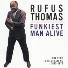 Rufus Thomas - Funkiest Man Alive - The Stax Funk Sessions 1967-1975