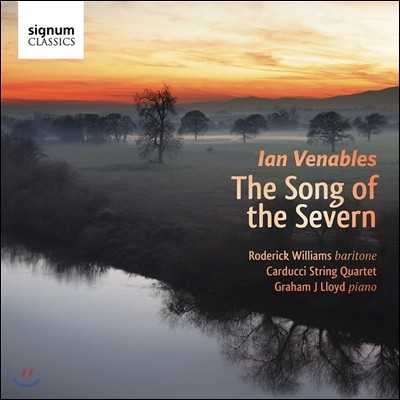 Roderick Williams 이안 베너블스: 가곡집 '세번 강의 노래' (Ian Venables: The Song of the Severn)