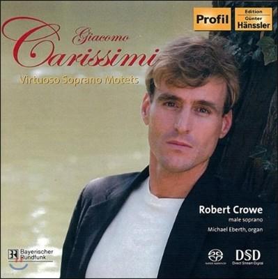 Robert Crowe 카리시미: 비르투오조 소프라노 모테트 (Carissimi: Virtuoso Soprano Motets)