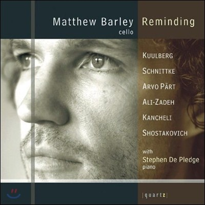 Matthew Barley 옛 소비에트 연방국가 작곡가들의 첼로 작품집 (Reminding - Schnittke / Shostakovich / Kancheli)