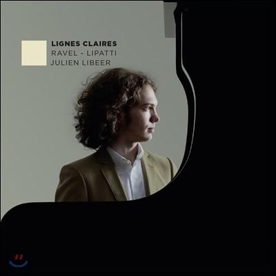 Julien Libeer 라벨 / 디누 리파티: 피아노 작품집 (Lignes Claires - Ravel / Dinu Lipatti: Piano Works)