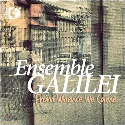 Ensemble Galilei 갈릴레이 앙상블 - 우리가 온 곳에서 (From Whence We Came)