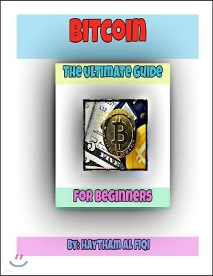 Bitcoin: The Ultimate Guide for Beginners