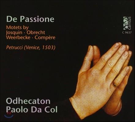 Odhecaton 파시오네 - 조스캥 데프레 / 콩페르 / 오브레히트: 르네상스의 수난 모테트 (De Passione - Motets by Josquin / Obrecht / Weerbecke / Compere)