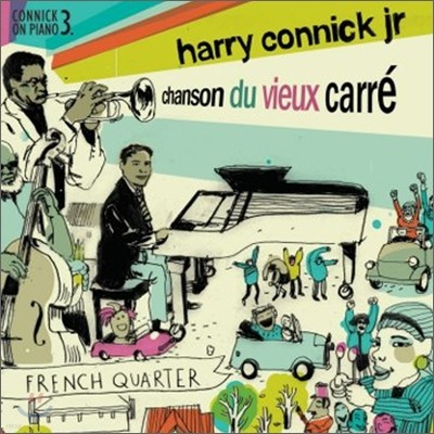 Harry Connick Jr. - Chanson du Vieux Carre: Connick On Piano Vol.3