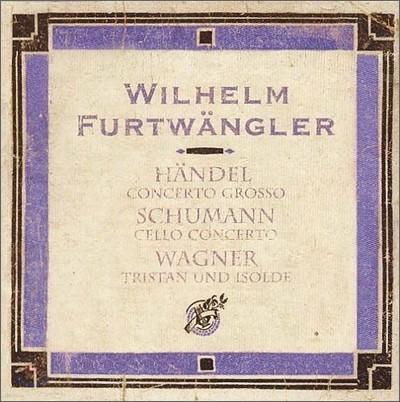 Wilhelm Furtwangler 슈만: 첼로 협주곡 / 헨델: 콘체르토 그로소 / 바그너: `트리스탄과 이졸데` 전주곡과  빌헬름 푸르트뱅글러