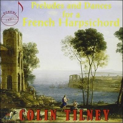 Colin Tilney 프랑스 바로크의 하프시코드를 위한 전주곡과 춤곡 (Preludes and Dances for a French Harpsichord) 콜린 틸니