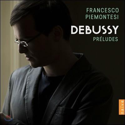 Francesco Piemontesi 드뷔시: 전주곡 1 & 2권 (Debussy: Preludes Books 1 & 2) 프란체스코 피에몬테지