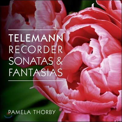 Pamela Thorby 텔레만: 리코더 소나타 & 12개의 무반주 환상곡 - 파멜라 토비 (Telemann: Recorder Sonatas & Fantasias)