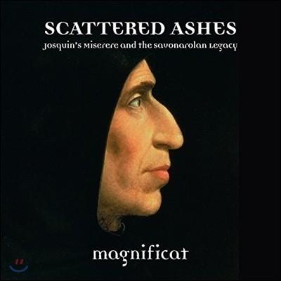 Magnificat 뿌려진 유골: 조스캥 데프레의 미제레레와 사보나로란의 유산 - 마그니피카트 (Scattered Ashes: Josquin's Miserere & the Savonarolan Legacy)