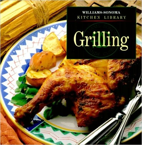Grilling (Williams-Sonoma Kitchen Library) [Hardcover]