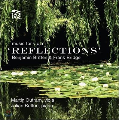 Martin Outram 리플렉션 - 브리튼 / 프랭크 브리지: 비올라 작품집 (Reflections - Britten / Frank Bridge: Music for Viola) 마틴 아웃램