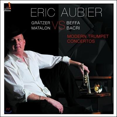 에릭 오비에가 연주하는 현대 트럼펫 협주곡 - 카롤 베파 / 니콜라 바크리 / 마르틴 마탈론 / 카를로스 그레처 (Eric Aubier Modern Trumpet Concertos - Beffa / Matalon / Bacri / Gratzer)