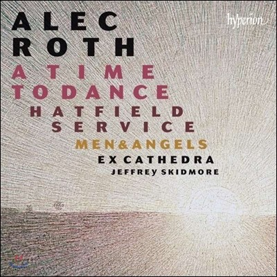 Ex Cathedra / Jeffrey Skidmore 알렉 로스: 어 타임 투 댄스 - 엑스 카테드라, 제프리 스키드모어 (Alec Roth: A Time To Dance, Hatfield Service, Men & Angels)