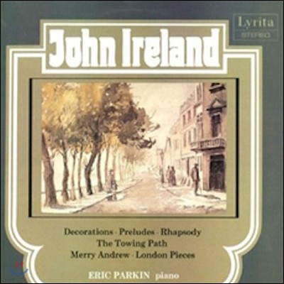 Eric Parkin 존 아일랜드: 피아노 작품 1집 - 에릭 파킨 (John Ireland: Decorations, Preludes, Rhapsody, The Towing Path, Merry Andrew)