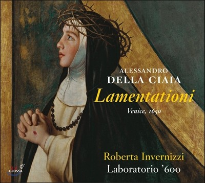 Roberta Invernizzi 알레산드로 델라 치아야: 라멘타티오니 [베니스 1650 판본] (Alessandro Della Ciaia: Lamentationi) 로베르타 인베르니치, 라보라토리오 600