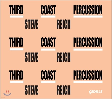 Third Coast Percussion 스티브 라이히: 말레 사중주, 6중주, 나고야 마림바, 나무 조각 음악 (Steve Reich: Mallet Quartet, Sextet, Nagoya Marimbas, Music for Pieces of Wood)