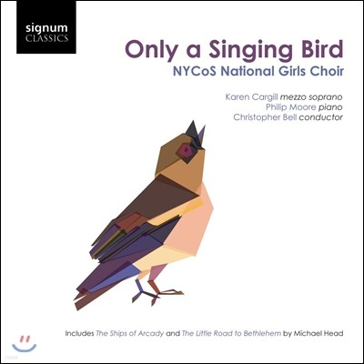 NYCoS National Girls Choir 마이클 헤드: 가곡집 (Only a Singing Bird - Michael Head: Vocal Works) NYCoS 국립 여성 합창단