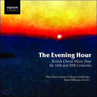 Cambridge Jesus College Choir 16-20세기 영국 합창음악들 - 캠브리지대학 예수 합창단 (The Evening Hour - British Choral Music from the 16th and 20th Centuries)