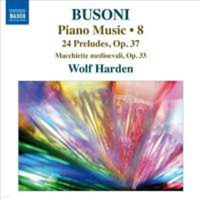 부조니: 피아노 작품 8집 - 24개의 프렐류드, 중세의 인물들 (Busoni: Piano Works Vol.8 - 24 Preludes, Op. 37 & Macchietti medioevali, K194) - Wolf Harden