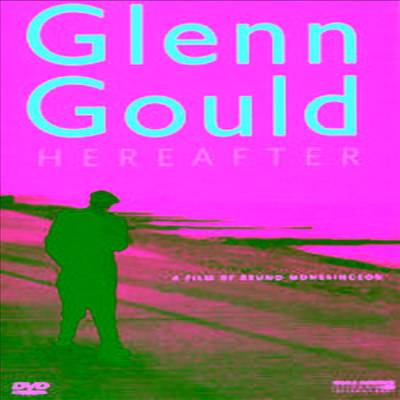 글렌 굴드 다큐멘터리 (히어애프터) (Glenn Gould - Hereafter / A retrospective film of the life and work of Glenn Gould) (한글무자막)(DVD) (2006) - Glenn Gould