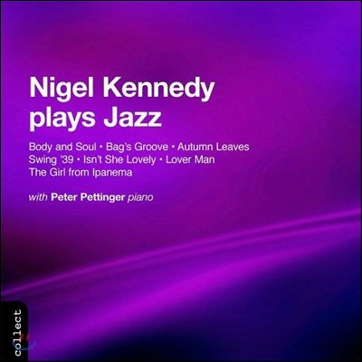 Nigel Kennedy 나이젤 케네디: 재즈 연주 (Plays Jazz - The Girl from Ipanema, Autumn Leaves, Swing '39, Isn't She Lovely, Lover Man, Body and Soul, Bag's Groove)
