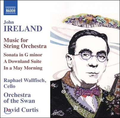 David Curtis 존 아일랜드: 현악 오케스트라를 위한 음악 - 소나타, 다운랜드 모음곡, 5월의 아침 (John Ireland: Music for String Orchestra - Sonata, A Downland Suite, In a May Morning) 라파엘 월피쉬