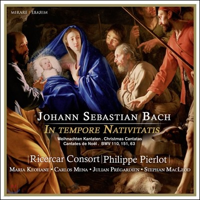 Ricercar Consort / Philippe Pierlot 바흐: 강림절, 크리스마스 칸타타집 BWV110, 151, 63 (J.S. Bach: In Tempore Nativitatis - Christmas Cantatas)