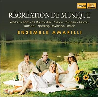 Ensemble Amarilli 프랑스 바로크 실내악 작품들: 부아모르티에 / 마랭 마레 / 라모 / 드비엔 / 르클레르 / 쿠프랭 (Recreation de Musique - Chamber Works of French Baroque) 아마릴리스 앙상블
