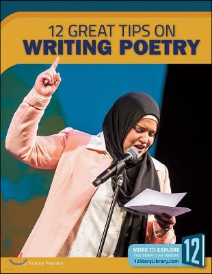 Writing Poetry: 12 Great Tips